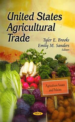 United States Agricultural Trade By Brooks, Tyler E. (EDT)/ Sanders, Emily M. (EDT)