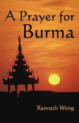 A Prayer for Burma By Wong, Kenneth